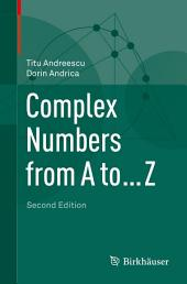 Complex Numbers from A to ... Z: Edition 2