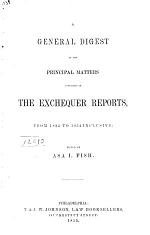 A General Digest of the Principle Matters Contained in the Exchequer Reports, from 1824 to 1854 Inclusive
