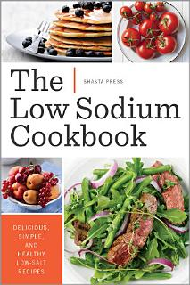The Low Sodium Cookbook  Delicious  Simple  and Healthy Low Salt Recipes Book