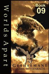 Worlds Apart Book 09: Gethsemane