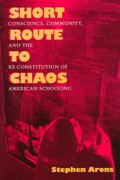 Short Route to Chaos: Conscience, Community, and the Re-constitution of American Schooling