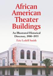 African American Theater Buildings: An Illustrated Historical Directory, 1900–1955