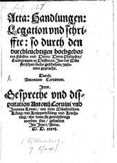 Acta: Handlungen: Legation und schriffte: so durch den durchleuchtigen hochgeboren Fürsten und Herrn Herrn Philipsen Landgraven zu Hessen ect. Inn der Münsterschen sache geschehen, zusamen gepracht