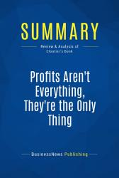 Summary Profits Aren T Everything They Re The Only Thing Book PDF