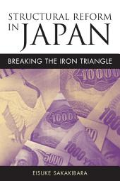 Structural Reform in Japan: Breaking the Iron Triangle