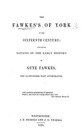 The Fawkes's of York in the Sixteenth Century: Including Notices of the Early History of Guy Fawkes, the Gunpowder Plot Conspirator. By R. Davies].