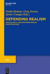 Defending Realism: Ontological and Epistemological Investigations