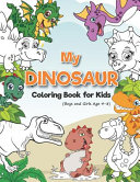 My Dinosaur Coloring Book for Kids  Boys and Girls Age 4 8  PDF