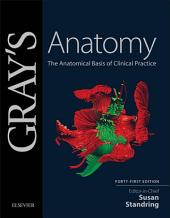 Gray's Anatomy E-Book: The Anatomical Basis of Clinical Practice, Edition 41