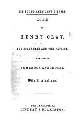 Life of Henry Clay, the Statesman and the Patriot ... With illustrations [including a portrait].