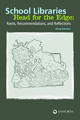 School Libraries Head for the Edge  Rants  Recommendations  and Reflections PDF