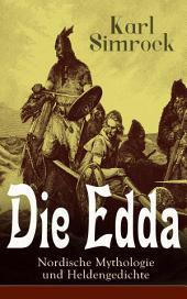 Die Edda - Nordische Mythologie und Heldengedichte (Vollständige deutsche Ausgabe): Die Edda: die ältere und jüngere nebst den mythischen Erzählungen der Skalda übersetzt und mit Erläuterungen begleitet von Karl Simrock