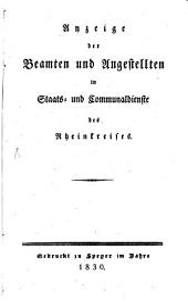 Anzeige der Beamten und Angestellten im Staats- und Communaldienste des Königlich Bayerischen Rheinkreises: nach dem Activitätsstande vom ... mit statistischen Notizen. 1830