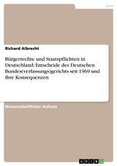 Bürgerrechte und Staatspflichten in Deutschland: Entscheide des Deutschen Bundes(verfassungs)gerichts seit 1969 und ihre Konsequenzen