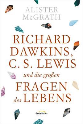 Richard Dawkins  C  S  Lewis und die gro  en Fragen des Lebens PDF