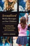 Sexualized Media Messages and Our Children: Teaching Kids to be Smart Critics and Consumers
