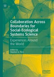 Collaboration Across Boundaries For Social Ecological Systems Science Book PDF