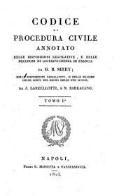Codice di procedura civile annotato delle disposizioni legislative, e delle decisioni di giurisprudenza di Francia da G.B. Sirey; delle disposizioni legislative, e delle massime delle Corti del Regno delle Due Sicilie, da A. Lanzellotti e N. Barracano. Tomo 1. [-3.]: 1