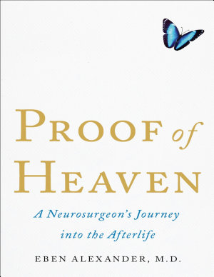 Proof of Heaven  A Neurosurgeon s Journey into the Afterlife PDF