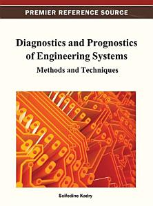 Diagnostics and Prognostics of Engineering Systems  Methods and Techniques