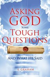 Asking God Some Tough Questions: And What He Said