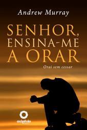 Senhor, ensina-me a orar: 31 dias para mudar sua vida de oração, Edição 2