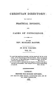 A Christian Directory, Or, A Body of Practical Divinity and Cases of Conscience: Christian politics, (or duties to our rulers and neighbours