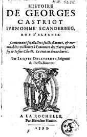 Histoire de Georges Castriot surnommé Scanderberg, roy d'Albanie: contenant ses illustres faicts d'armes, & memorables victoires à l'encontre des Turcs, pour la foy de Jesus Christ : le tout en douze livres