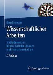 Wissenschaftliches Arbeiten: Methodenwissen für das Bachelor-, Master- und Promotionsstudium, Ausgabe 3