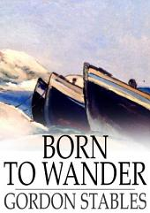 Born to Wander: A Boy's Book of Nomadic Adventures