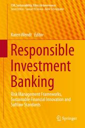 Responsible Investment Banking: Risk Management Frameworks, Sustainable Financial Innovation and Softlaw Standards