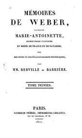 Mémoires de Weber, concernant Marie-Antoinette, archiduchesse d'Autriche et reine de France et de Navarre: Volume1