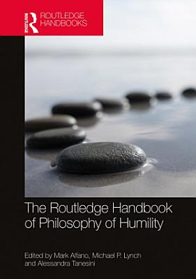 The Routledge Handbook of Philosophy of Humility