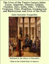 The Lives of the Twelve Caesars: Julius Caesar, Augustus, Tiberius, Caligula, Claudius, Nero, Galba, Otho , Vitellius, Vespasian, Titus, Domitian, Grammarians and Rhetoricians and Lives of the Poets