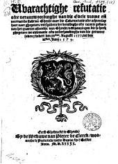 VVarachtige refutatie, ofte verantwoordinghe van die edele vrome en[de] vermaerde stadt va[n] Ghendt ouer die calumnitatie ofte achterclap haer naer ghegeuen, mitsgaders die betalinghe ofte taxatie gedaen van het quartier alleenlijc van Ghent, van penningen die sy heeft ghegeuen tot obseruatie ofte onderhoudinghe van die gemeene saken z'indert den xv.sten Augusti 1577. tot den vi.sten Iunij 1579