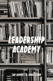 The Leadership Academy: The Only Leadership Book You Must Read