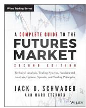 A Complete Guide to the Futures Market: Technical Analysis, Trading Systems, Fundamental Analysis, Options, Spreads, and Trading Principles, Edition 2