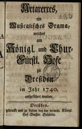 Artaxerxes: ein Musicalisches Drama, welches am Königl. und Chur-Fürstl. Hofe zu Dreßden im Jahr 1740. aufgeführt worden
