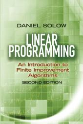 Linear Programming: An Introduction to Finite Improvement Algorithms: Second Edition, Edition 2