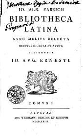 Jo. Albert. Fabricii Bibliotheca Latina: Nunc Melius Delecta Rectius Digesta Et Aucta Diligentia Io. Aug. Ernesti, Volume 1