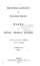 The Miscellaneous and Posthumous Works of Henry Thomas Buckle: Volume 1
