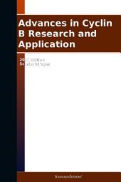 Advances in Cyclin B Research and Application: 2012 Edition: ScholarlyPaper