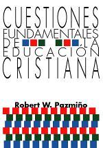 Cuestiones Fundamentales de la Educacion Cristiana