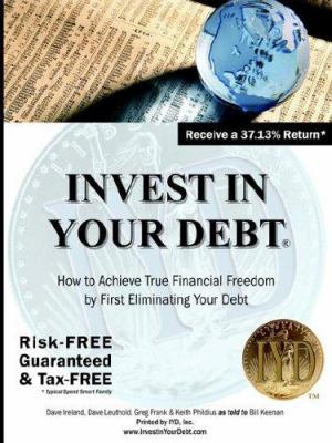 Invest In Your Debt How to Achieve True Financial Freedom by First Eliminating Your Debt PDF
