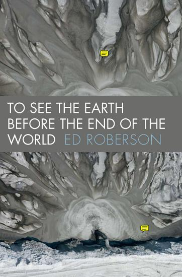 To See the Earth Before the End of the World PDF