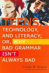Teens, Technology, and Literacy: Or, Why Bad Grammar Isn't Always Bad