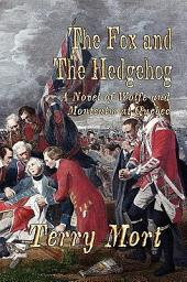 The Fox and the Hedgehog: A Novel of Wolfe and Montcalm at Quebec