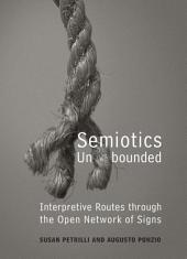 Semiotics Unbounded: Interpretive Routes through the Open Network of Signs