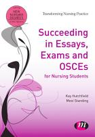 Succeeding in Essays  Exams and OSCEs for Nursing Students PDF