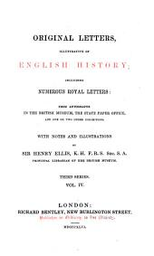 Original Letters, Illustrative of English History: Including Numerous Royal Letters: From Autographs in the British Museum, the State Paper Offiche, and One Or Two Other Collections : with Notes and Illustrations, Volume 4